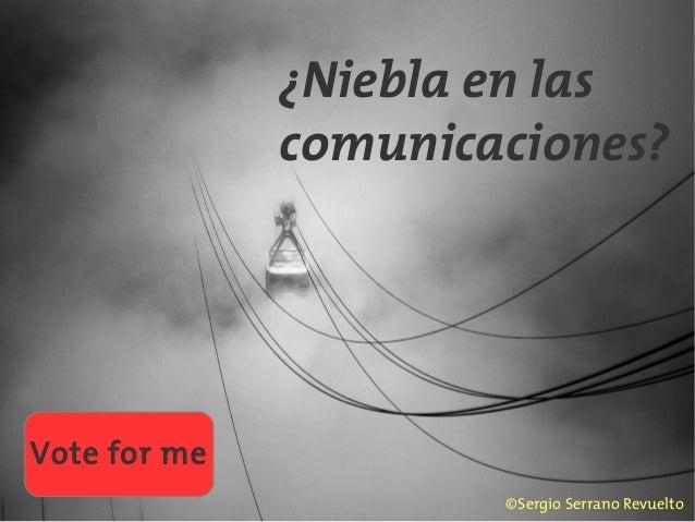 ¿Niebla en las comunicaciones? ©Sergio Serrano Revuelto Vote for me