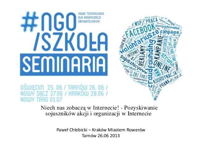 Niech nas zobaczą w Internecie! - Pozyskiwanie sojuszników akcji i organizacji w Internecie Paweł Chlebicki – Kraków Miast...