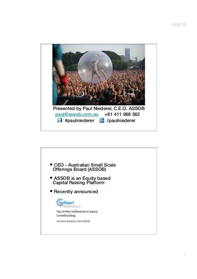 6/06/131Presented by Paul Niederer, C.E.O. ASSOB!#paulniederer! /paulniederer!paul@assob.com.au +61 411 968 362!•CEO - Au...