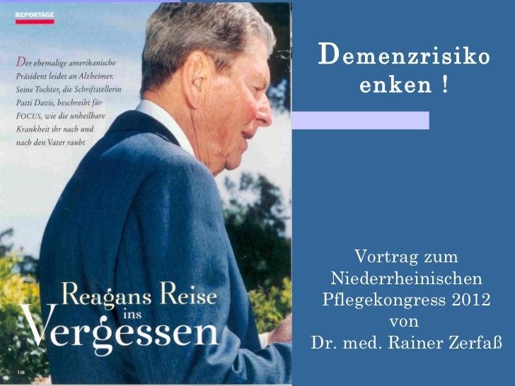 D emenzrisiko     enken !     Vortrag zum  Niederrheinischen Pflegekongress 2012         vonDr. med. Rainer Zerfaß