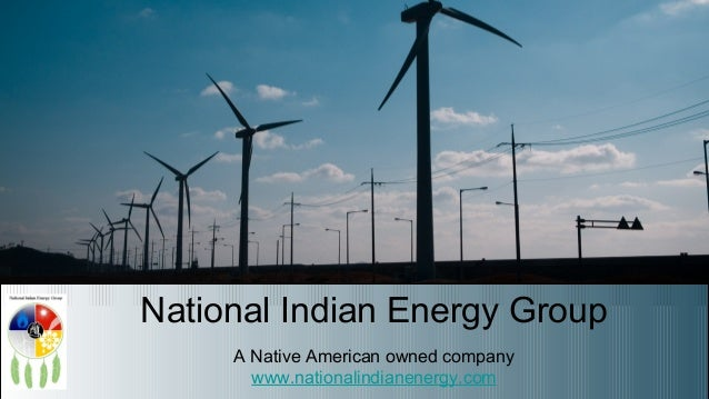 National Indian Energy Group A Native American owned company www.nationalindianenergy.com