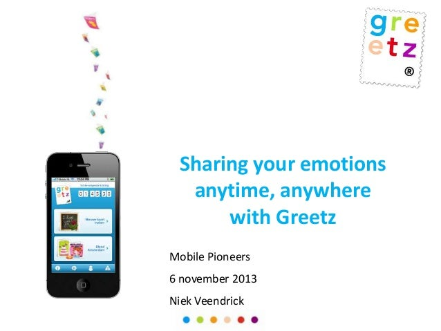 Sharing your emotions anytime, anywhere with Greetz Mobile Pioneers  6 november 2013 Niek Veendrick
