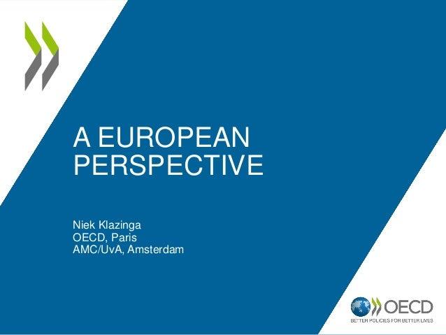 A EUROPEAN PERSPECTIVE Niek Klazinga OECD, Paris AMC/UvA, Amsterdam
