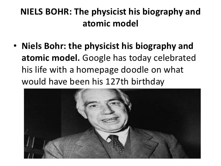 NIELS BOHR: The physicist his biography and               atomic model• Niels Bohr: the physicist his biography and  atomi...