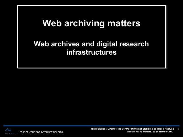 THE CENTRE FOR INTERNET STUDIES Niels Brügger, Director, the Centre for Internet Studies & co-director NetLab Web archivin...