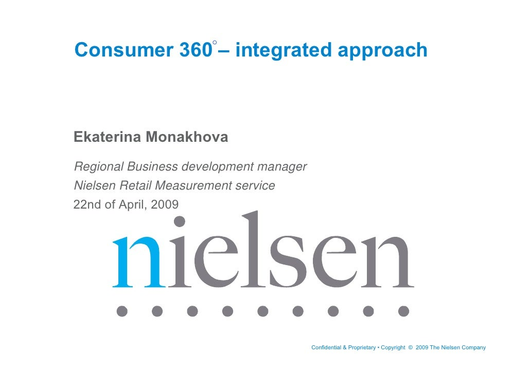 Consumer 360 – integrated approach    Ekaterina Monakhova Regional Business development manager Nielsen Retail Measurement...