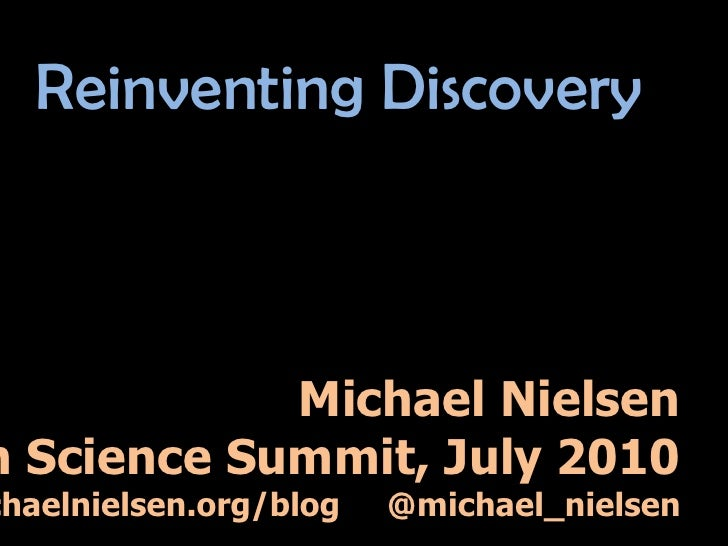 Reinventing Discovery<br />Michael Nielsen<br />Open Science Summit, July 2010<br />http://michaelnielsen.org/blog     @mi...