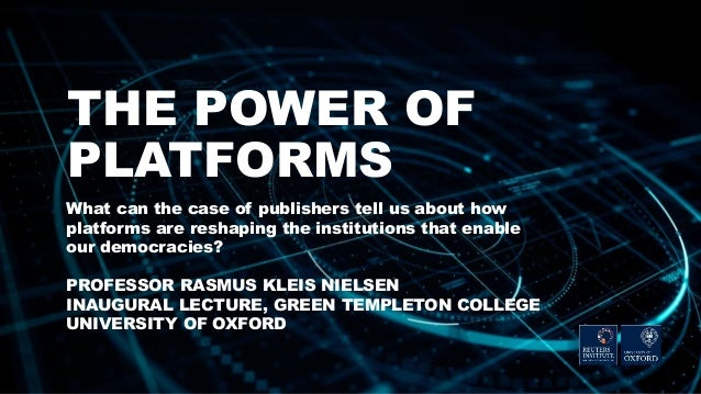 THE POWER OF PLATFORMS What can the case of publishers tell us about how platforms are reshaping the institutions that ena...