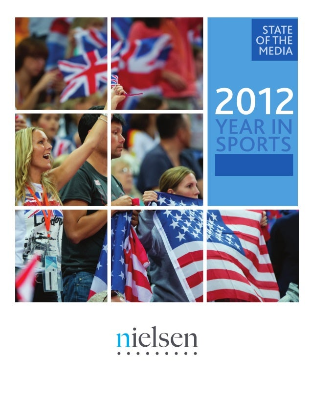 WELCOMEWelcome to Nielsen's State of the Media: 2012 Year in Sports, a compilation of media highlights, advertiser trends ...