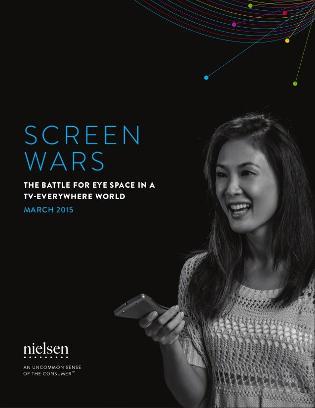 1Copyright © 2015 The Nielsen Company SCREEN WARS THE BATTLE FOR EYE SPACE IN A TV-EVERYWHERE WORLD MARCH 2015