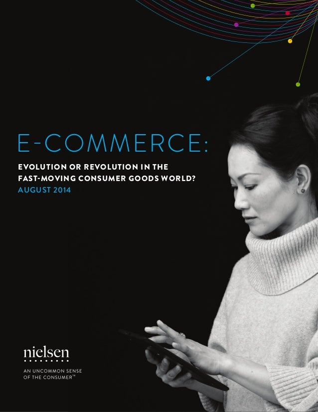 1Copyright © 2014 The Nielsen Company E-COMMERCE: EVOLUTION OR REVOLUTION IN THE FAST-MOVING CONSUMER GOODS WORLD? AUGUST ...