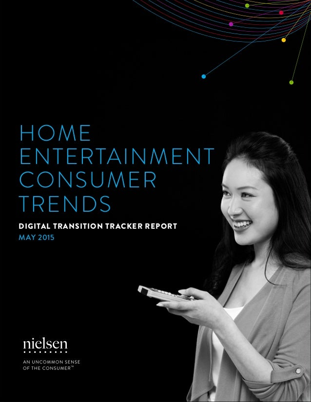 1Copyright © 2015 The Nielsen Company Home Entertainment Consumer Trends Digital Transition Tracker Report may 2015