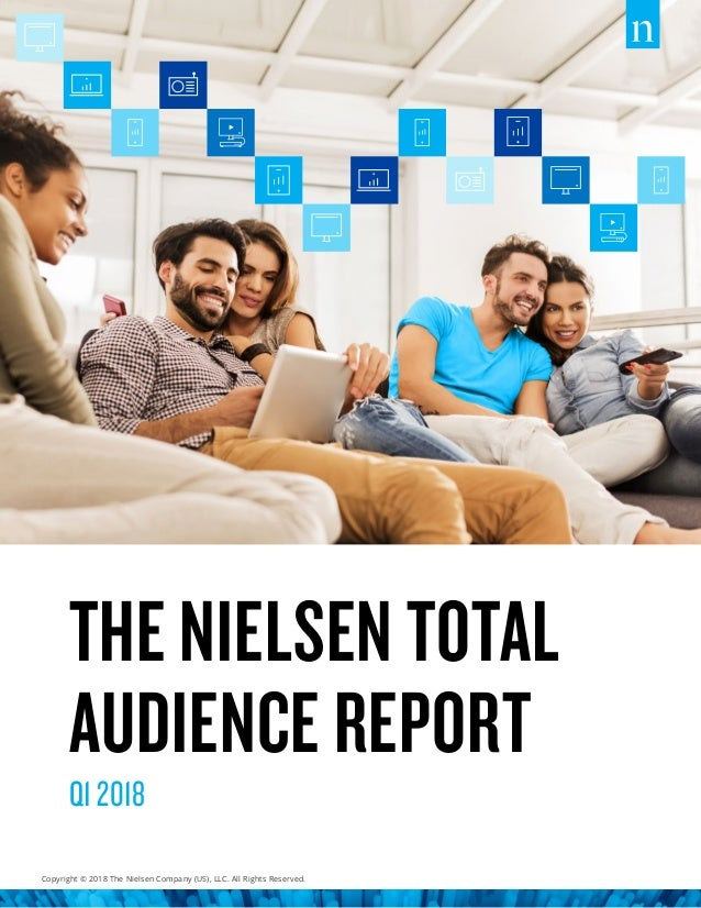 Copyright © 2018 The Nielsen Company (US), LLC. All Rights Reserved. THE NIELSEN TOTAL AUDIENCE REPORT Q1 2018