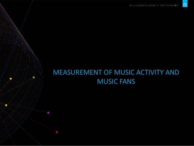 MEASUREMENT OF MUSIC ACTIVITY AND MUSIC FANS