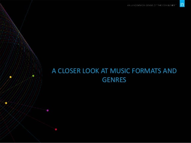 A CLOSER LOOK AT MUSIC FORMATS AND GENRES