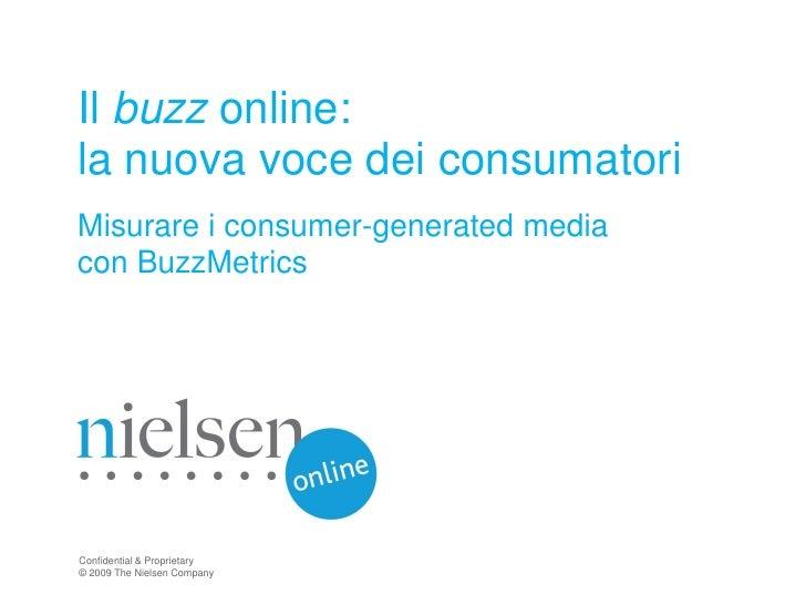 Il buzz online: la nuova voce dei consumatori Misurare i consumer-generated media con BuzzMetrics     Confidential & Propr...