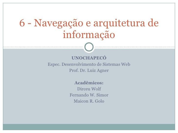 UNOCHAPECÓ Espec. Desenvolvimento de Sistemas Web Prof. Dr. Luiz Agner Acadêmicos: Dirceu Wolf Fernando W. Simor Maicon R....