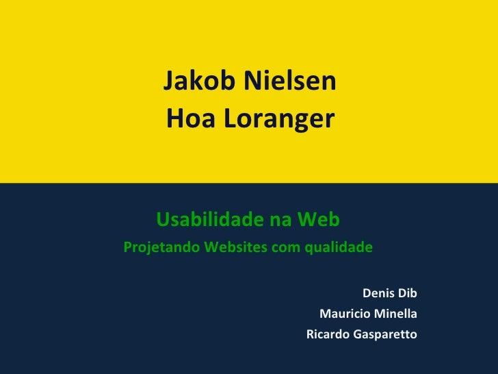 Jakob Nielsen Hoa Loranger Usabilidade na Web Projetando Websites com qualidade Denis Dib Mauricio Minella Ricardo Gaspare...