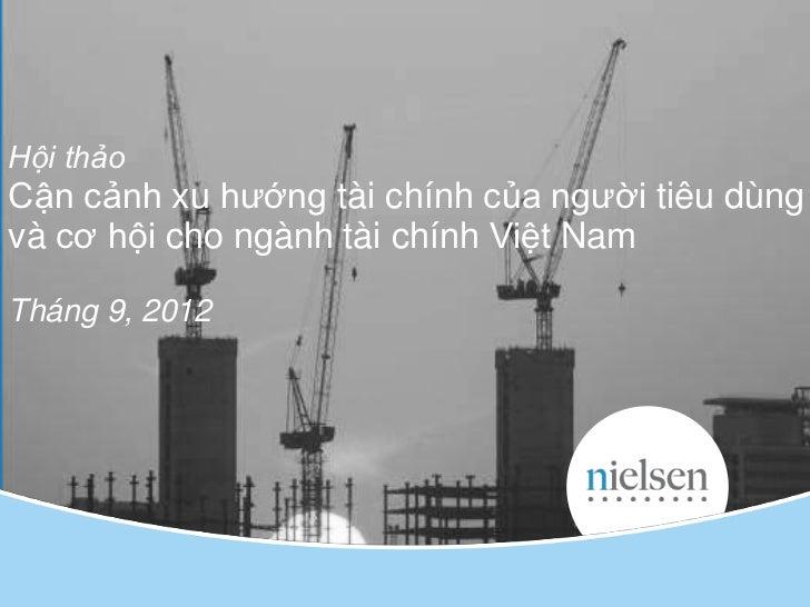 Hội thảoCận cảnh xu hƣớng tài chính của ngƣời tiêu dùngvà cơ hội cho ngành tài chính Việt NamTháng 9, 2012                ...