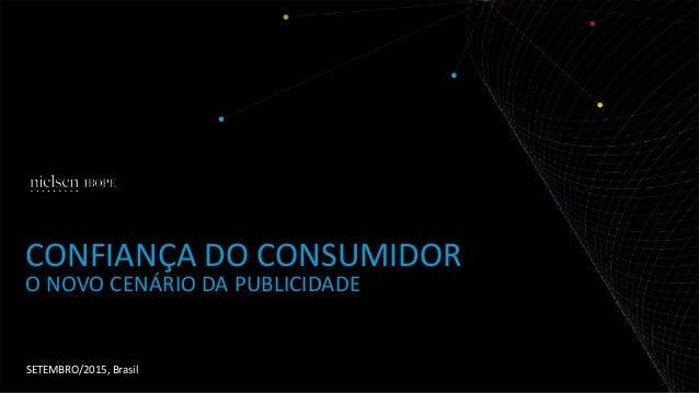 SETEMBRO/2015, Brasil CONFIANÇA DO CONSUMIDOR O NOVO CENÁRIO DA PUBLICIDADE