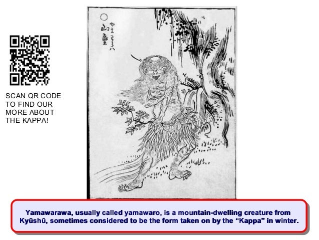 SCAN QR CODETO FIND OURMORE ABOUTTHE KAPPA!   Yamawarawa, usually called yamawaro, is a mountain-dwelling creature from   ...