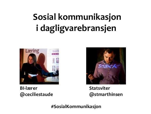 Sosial kommunikasjon      i dagligvarebransjenBI-lærer                    Statsviter@ceciliestaude              @stmarthin...