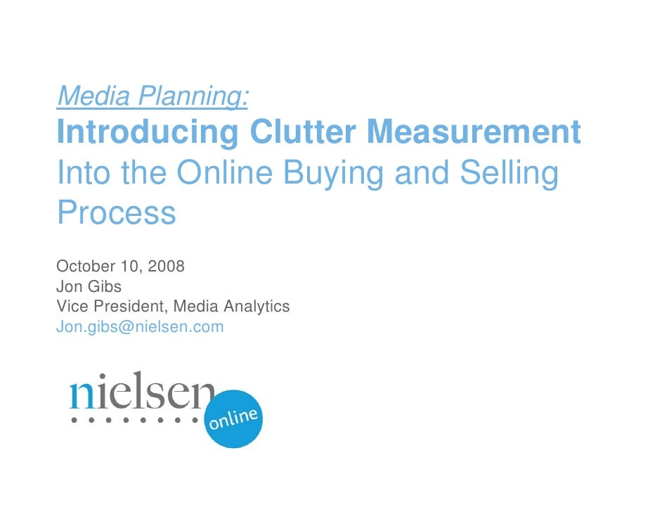 Media Planning: Introducing Clutter Measurement Into the Online Buying and Selling Process October 10, 2008 Jon Gibs Vice ...