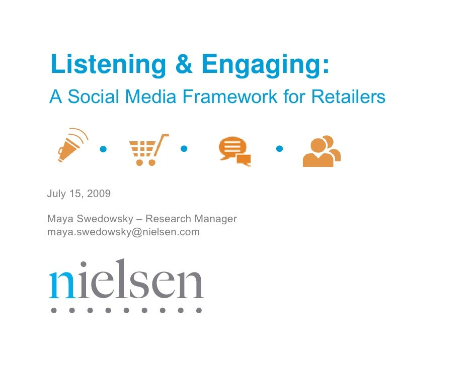 Listening & Engaging: A Social Media Framework for Retailers    July 15, 2009  Maya Swedowsky – Research Manager maya.swed...