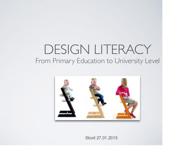 DESIGN LITERACY From Primary Education to University Level Stord 27.01.2015