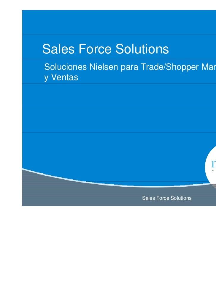 Sales Force SolutionsSoluciones Nielsen para Trade/Shopper Marketingy Ventas                       Sales Force Solutions