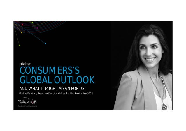 CONSUMERS'S GLOBAL OUTLOOK AND WHAT IT MIGHT MEAN FOR US. Michael Walton, Executive Director Nielsen Pacific. September 20...