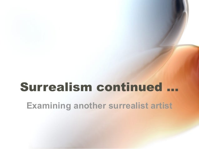 Surrealism continued …Examining another surrealist artist