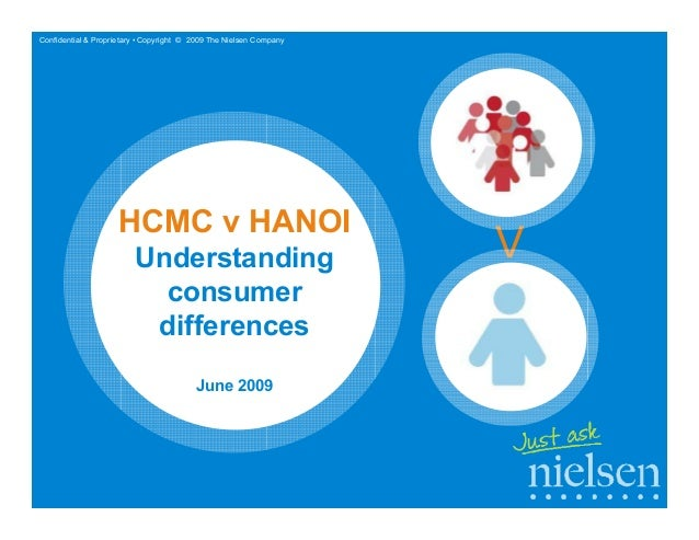 Confidential & Proprietary • Copyright © 2009 The Nielsen Company  HCMC v HANOI Understanding consumer differences  V  Jun...