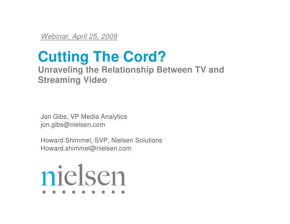 Webinar, April 25, 2009   Cutting The Cord? Unraveling the Relationship Between TV and Streaming Video    Jon Gibs, VP Med...
