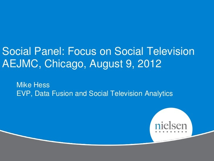 Social Panel: Focus on Social TelevisionAEJMC, Chicago, August 9, 2012  Mike Hess  EVP, Data Fusion and Social Television ...