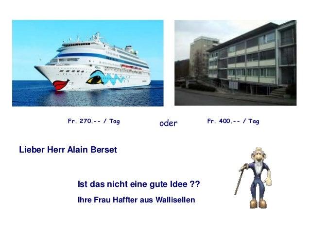 Fr. 270.-- / Tag  oder  Lieber Herr Alain Berset  Ist das nicht eine gute Idee ?? Ihre Frau Haffter aus Wallisellen  Fr. 4...