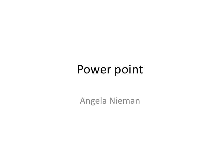 Power point<br />Angela Nieman<br />