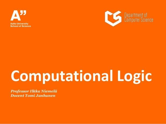 Professor Ilkka Niemelä Docent Tomi Janhunen Computational Logic