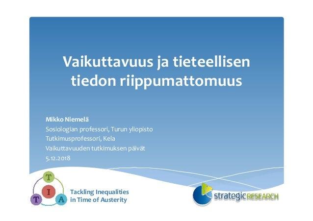 Vaikuttavuusjatieteellisen tiedonriippumattomuus MikkoNiemelä Sosiologianprofessori,Turunyliopisto Tutkimusprof...
