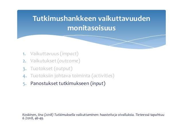 1. Vaikuttavuus(impact) 2. Vaikutukset(outcome) 3. Tuotokset(output) 4. Tuotoksiinjohtavatoiminta(activities)...