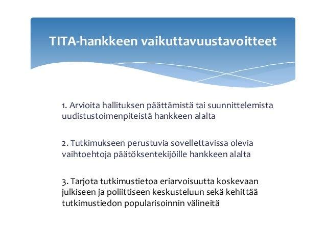 1.Arvioitahallituksenpäättämistätaisuunnittelemista uudistustoimenpiteistähankkeenalalta  2.Tutkimukseenperust...