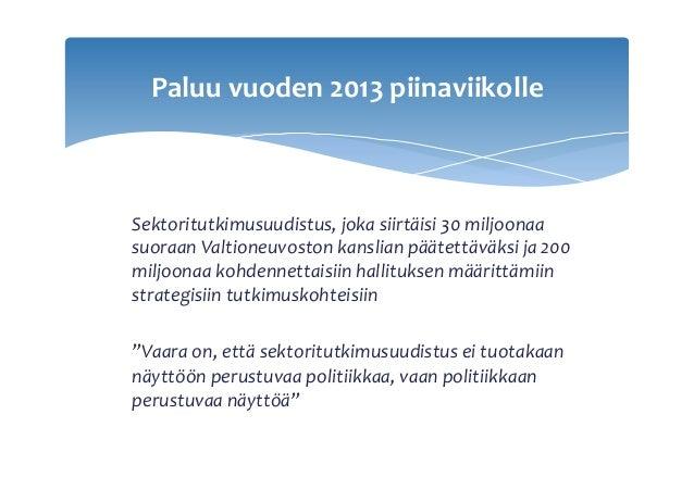 Sektoritutkimusuudistus,jokasiirtäisi30miljoonaa suoraanValtioneuvostonkanslianpäätettäväksija200 miljoonaakoh...
