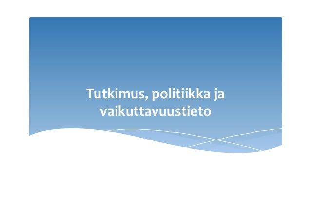 Tutkimus,politiikkaja vaikuttavuustieto
