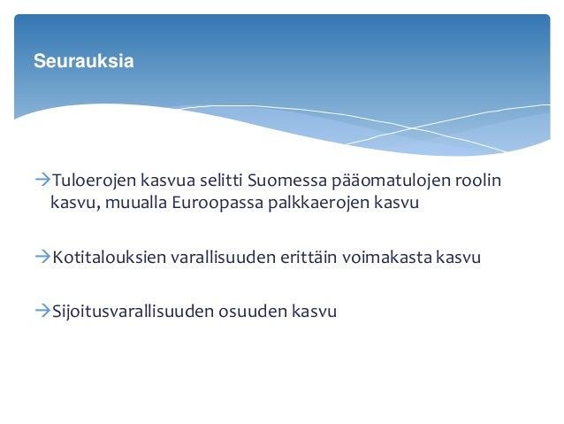 Tuloerojen kasvua selitti Suomessa pääomatulojen roolin kasvu, muualla Euroopassa palkkaerojen kasvu Kotitalouksien vara...