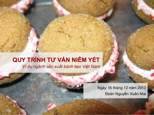 QUY TRÌNH TƯ VẤN NIÊM YẾT Ví dụ ngành sản xuất bánh kẹo Việt Nam  Ngày 16 tháng 12 năm 2013 Đoàn Nguyễn Xuân Mai