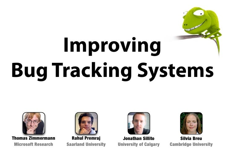 Improving Bug Tracking Systems   Thomas Zimmermann       Rahul Premraj         Jonathan Sillito          Silvia Breu  Micr...