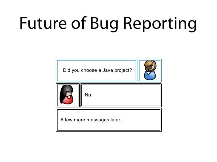 Future of Bug Reporting        Did you choose a Java project?                   No.         A few more messages later...
