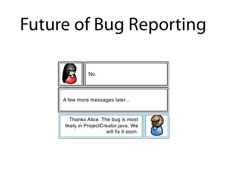 Future of Bug Reporting       Did you choose a Java project?                    No.         A few more messages later...  ...