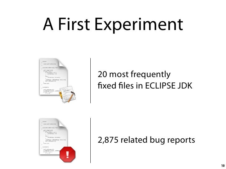 A First Experiment         20 most frequently         xed les in ECLIPSE JDK            2,875 related bug reports         ...