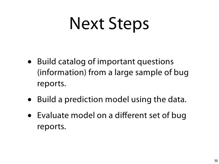 Next Steps  •   Build catalog of important questions     (information) from a large sample of bug     reports. •   Build a...